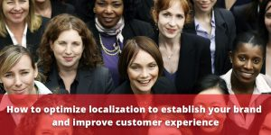 how optimize localization to establish your brand and improve customer experience.