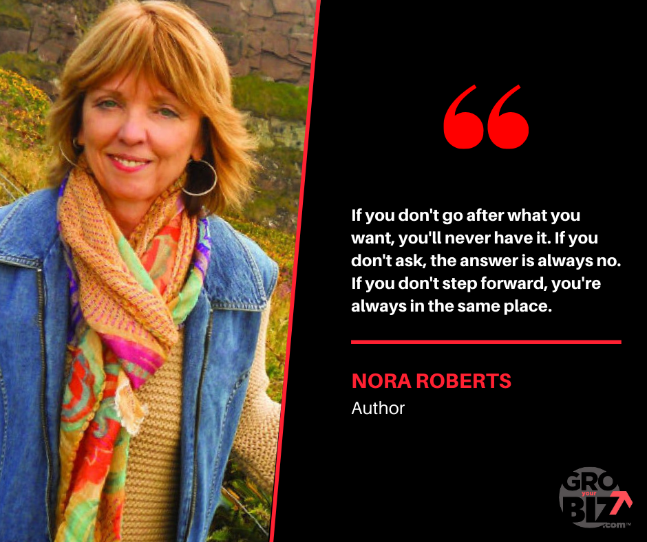 If you don't go after what you want, you'll never have it. Nora Roberts Quote