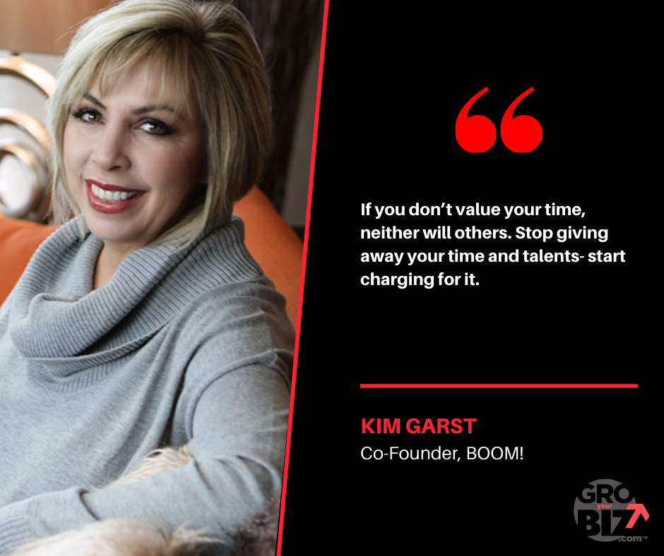 If you don't value your time, neither will others. Stop giving away your time and talents- start charging for it. Kim Garst